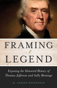 Framing a Legend: Exposing the Distorted History of Thomas Jefferson and Sally Hemings [Hardcover]
